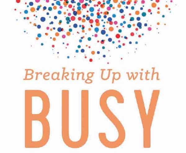 Breaking up with busyness